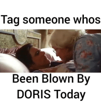 Memes, Tag Someone, and 🤖: Tag someone whos  Been Blown By  DORIS Today Anyone else getting blown away by Doris today? Doris Doris licks her bean! 😂   Posted by Dapper Hq