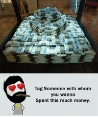Memes, Tag Someone, and 🤖: Tag someone with whom  you wanna  Spent this much money.
