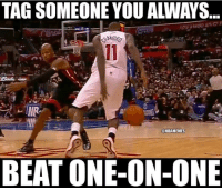 Nba, One on One, and Inr: TAG SOMEONE YOU ALWAYS  INR,  B'  @NBAMEMES  BEAT ONE-ON-ONE  i Tag someone!