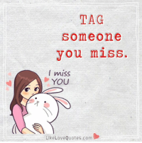 TAG  Someone  you miss  miss  YOU  Like Love Quotes.com I miss you.