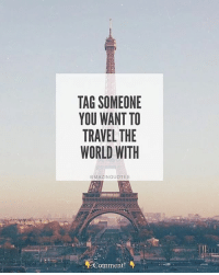 Tag someone! successes - Follow: @mazinquotes -: TAG SOMEONE  YOU WANT TO  TRAVEL THE  WORLD WITH  @MAZINQUOTES  Comment! Tag someone! successes - Follow: @mazinquotes -