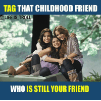 lifeistroll Tag ur frnds & enjoy ur day @life.is_troll: TAG THAT CHILDHOOD FRIEND  LIFE IS TROLL  WHO IS STILL YOUR FRIEND lifeistroll Tag ur frnds & enjoy ur day @life.is_troll