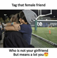 Memes, Girlfriend, and 🤖: Tag that female friend  Who is not your girlfriend  But means a lot you