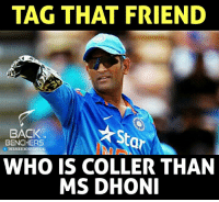 Tag that coolest friend 😂 ....: TAG THAT FRIEND  BACK  St  BENCHERS  0  f THEBACKBENCHERSOFFICIAL  WHO IS COLLER THAN  MS DHONI Tag that coolest friend 😂 ....