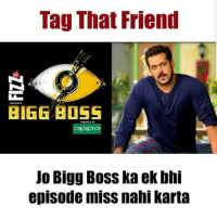 Tag them 😝😝😜😂😂: Tag That Friend  PRESENTS  BIGG BOSS  POWE RED BY  Jo Bigg Boss ka ek bhi  episode miss nahi karta Tag them 😝😝😜😂😂