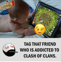 Be Like, Meme, and Memes: TAG THAT FRIEND  WHO IS ADDICTED TO  CLASH OF CLANS Twitter: BLB247 Snapchat : BELIKEBRO.COM belikebro sarcasm meme Follow @be.like.bro