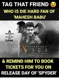 Love, Memes, and Book: TAG THAT FRIEND  WHO IS DIE HARD FAN OF  MAHESH BABU'  Moment  To  Remember  Your  Love  う. E 2  & REMIND HIM TO BOOK  TICKETS FOR YOU ON  RELEASE DAY OF 'SPYDER