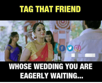 eagerly: TAG THAT FRIEND  WHOSE WEDDING YOU ARE  EAGERLY WAITING...