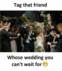 Wedding: Tag that friend  Whose wedding you  can't wait for