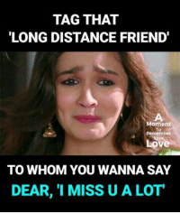 Missing U: TAG THAT  LONG DISTANCE FRIEND'  Moment  To  Remember  ove  TO WHOM YOU WANNA SAY  DEAR, 1 MISS U A LOT