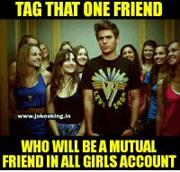 Girls, Memes, and 🤖: TAG THAT ONE FRIEND  www.jokesking.in  WHO WILL BEA MUTUAL  FRIEND IN ALL GIRLS ACCOUNT Tag him