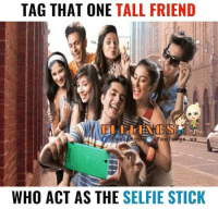 Memes, Selfie Stick, and 🤖: TAG THAT ONE  TALL FRIEND  WHO ACT AS THE  SELFIE STICK Tag that tall friend