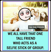 Memes, Selfie Stick, and 🤖: TAG THAT PERSON  h/im high dude  www insta  WE ALL HAVE THAT 0NE  TALL FRIEND  WHO ACTS AS A  SELFIE STICK 0F GROUP. Tag that person 👆 dude