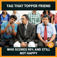 Memes, Happy, and 🤖: TAG THAT TOPPER FRIEND  NCR  DIBLE  WHO SCORES 90% AND STILL  NOT HAPPY