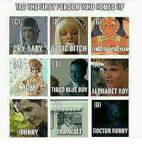 TAG THE FIRST PERSON WHOCOMESUP  (C)  OM  TIREDBLUEBOY ALPHABET BoY  (J)  (D)  JOHNNY  BAD WOLF DOCTOR BUNNY