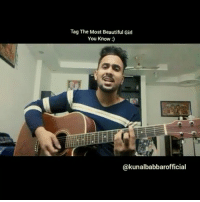Dekh Bhai, International, and Beautiful Girls: Tag The Most Beautiful Girl  You Know  @kunalbabbarofficial Tag someone whom you wanna dedicate this song to ❤️💕 Couldn't resist from sharing this one 👌🏻 Follow & Show Support to @kunalbabbarofficial @kunalbabbarofficial @kunalbabbarofficial Go Check out many more covers 🎤🎧🎼