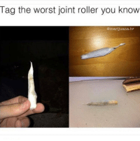 The Worst, Weed, and Wtf: Tag the worst joint roller you know  @marijuana.tv WTF is that 😂