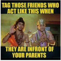 Memes, 🤖, and Act: TAG THOSE FRIENDS WHO  ACT LIKE THIS WHEN  THEY AREINFRONTOF  YOUR PARENTS