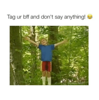 Girl Memes, Say Anything..., and Whats: Tag ur bff and don't say anything! what's going on