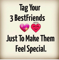 Tag Your  3 Best Friends  Just To Make Them  Feel Special Tag your best friends 😜❤️