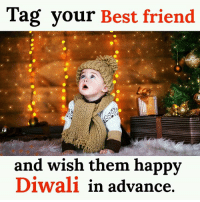 happy diwali: Tag your Best friend  and wish them happy  Diwali in advance.