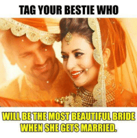 beautiful: TAG YOUR BESTIE WHO  WILL BE THE MOST BEAUTIFUL BRIDE  WHEN SHE GETS MARRIED