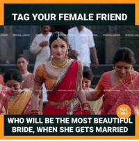Beautiful, Memes, and 🤖: TAG YOUR FEMALE FRIEND  WHO WILL BE THE MOST BEAUTIFUL  BRIDE, WHEN SHE GETS MARRIED