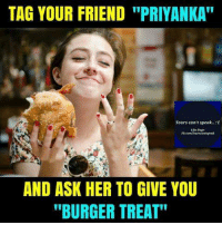 """priyanka: TAG YOUR FRIEND """"PRIYANKA""""  Tears can't speak..  AND ASK HER TO GIVE YOU  """"BURGER TREAT"""""""