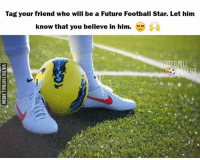 Future, Soccer, and Star: Tag your friend who will be a Future Football Star. Let him  know that you believe in him.  RENA Tag that friend⚽⚽  Dank Memes