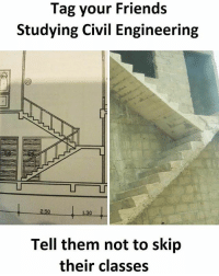 Friends, Memes, and Engineering: Tag your Friends  Studying Civil Engineering  1.30  Tell them not to skip  their classes Follow our new page - @sadcasm.co