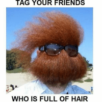 Nobody will tag anil kapoor , keep that in mind 😄😂😂😂: TAG YOUR FRIENDS  WHO IS FULL OF HAIR Nobody will tag anil kapoor , keep that in mind 😄😂😂😂