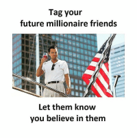 Friends, Future, and Hustler: Tag your  future millionaire friends  Let them know  you believe in them Tag 3 of your hustler friends 💰