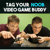 Tag that mate: TAG YOUR NOOB  VIDEOGAME BUDDY  A GAMING MEMES Tag that mate
