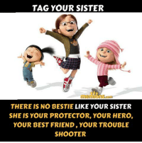 Best Friend, Memes, and Best: TAG YOUR SISTER  THERE IS NO BESTIE LIKE YOUR SISTER  SHE IS YOUR PROTECTOR, YOUR HERO,  YOUR BEST FRIEND, YOUR TROUBLE  SHOOTER