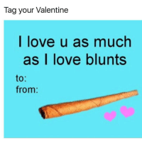 Memes, 🤖, and Blunt: Tag your Valentine  I love u as much  as love blunts  to  from Mary Jane is my Valentine