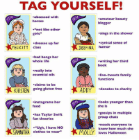 "Which American Girl doll are you? (By @andreaghickey): TAG YOURSELF  14  .obsessed with  horses  24  amateur beauty  blogger  sings in the shower  ecynical sense of  ""not like other  girls""  .dresses up for  FELICITY class  JOSEFINA humor  had bangs her  whole life  writing her third  book  really into  essential oils  live-tweets family  functions  .claims to be  KIRSTEN  going gluten free  ADDY  donates to charity  04  .instagrams her  food  looks younger than  she is  egossips in multiple  has Taylor Swift  fan theories  group chats  needs everyone to  loves Halloween  ·""Ugh, I have NO  clothes to wear""  know how much she  SAMANTHA Which American Girl doll are you? (By @andreaghickey)"