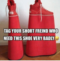 Memes, 🤖, and Who: TAG YOURSHORT FREIND WHO  NEED THIS SHOE VERY BADLY belikebro