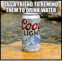 Water, Friend, and Them: TAGA FRIEND TO REMIND  THEM TODRINK WATER  ol  LIGH  BORN IN THE ROCKIE  ESTP 1978