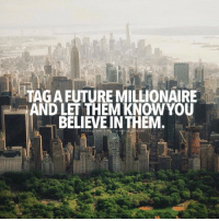 Future, Memes, and 🤖: TAGAFUTURE MILLIONAIRE  AND LET THEM KNOWYOU  ANDLELIEVEINTHOW YOU  BELIEVE INTHEM. 一也  nstagram I m Tag a future millionaire to show you believe in them 😌 millionairedream