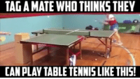GET TAGGING 😳👆: TAGAMATE WHO THINKS THEV  CAN PLAY TABLE TENNIS LIKETHIS! GET TAGGING 😳👆