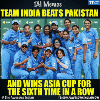 Asian Champions! 💪😃: TAI Memes  TEAM INDIA BEATS PAKISTAN  ERICKET  Star  AND WINSASIA CUP FOR  THE SIXTH TIMEIN A ROW  fb.com/awesome indiancom  The Awesome Indian Asian Champions! 💪😃