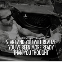 Instagram, Memes, and Addicted: TAILOREDMOTIVES INSTAGRAM  YOU'VE BEEN MORE READY  THAN YOU THOUGHT Once you make a choice to hustle, you eliminate the most difficult part in the process of success. Anyone who's been down that road will tell you, they'd wish they started sooner. You begin with knowing nothing and shortly you learn enough to become addicted to the daily challenges. Being an entrepreneur is similar to starting a new job, except you don't have a boss to correct all your mistakes. That's something you learn by making them in the first place. A boss only knows this because they've been down that road of complete uncertainty and made plenty themselves. There is never a perfect time to start, but now is better than never. And if you're clever enough to dream of something, then you're equally capable enough to pull it through. Now is the time to stop seeking affirmation, and instead make it happen!!! _____________________________________________________ ©Photo credits to respective owner.