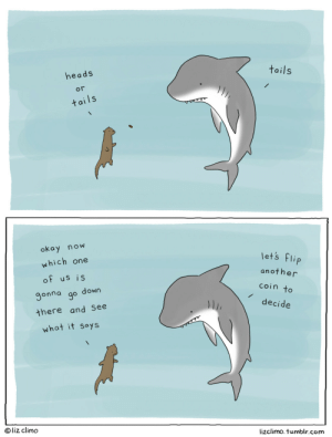lizclimo:  seems like a good plan: tails  heads  or  tails  okay now  lets flip  which one  another  of us is  coin to  gonna go down  decide  there and See  what it says  © liz climo  lizclimo. tumblr.com lizclimo:  seems like a good plan