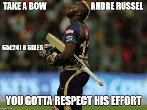 Memes, Respect, and 🤖: TAKE A BOW  ANDRE RUSSEL  65 24) 8 SIKES  YOU GOTTA RESPECT HIS EFFORT  imgflip.com What an effort by Rana and Russel !