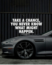 Never, You, and Chance: TAKE A CHANCE  YOU NEVER KNOW  WHAT MIGHT  HAPPEN.  @SUCCESSES