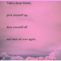 Memes, 🤖, and Deep: Take a deep breath,  pick yourself up,  dust yourself off  and start all over again. Gm