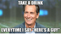 """Drinking, Nfl, and Game: TAKE A DRINK  EVERYTIMEISAY HERE'S AGUY""""  imglip.coma *Plays this drinking game* *Proceeds to die* Credit: Brendan Warren"""
