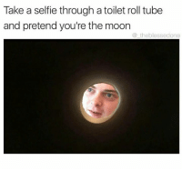 toilet-roll-tube: Take a selfie through a toilet roll tube  and pretend you're the moon  the blessedone