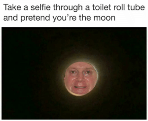 toilet-roll-tube: Take a selfie through a toilet roll tube  and pretend you're the moon