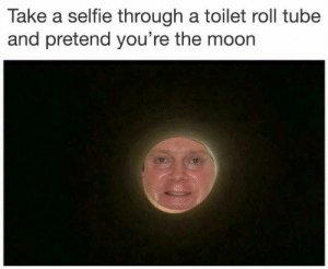 Im the moon 🌙: Take a selfie through a toilet roll tube  and pretend you're the moorn Im the moon 🌙
